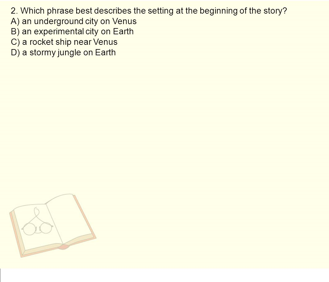 2. Which phrase best describes the setting at the beginning of the story
