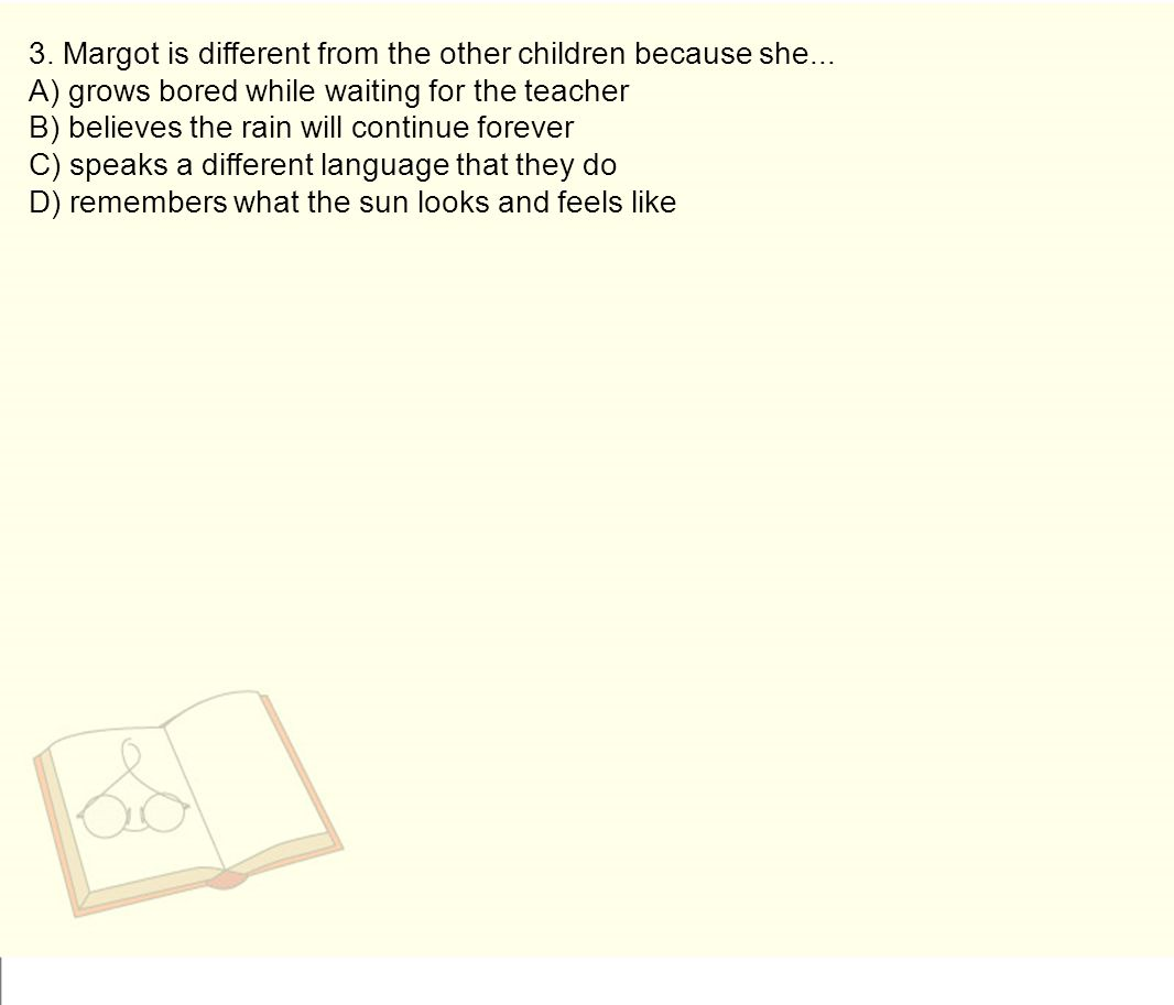 3. Margot is different from the other children because she...