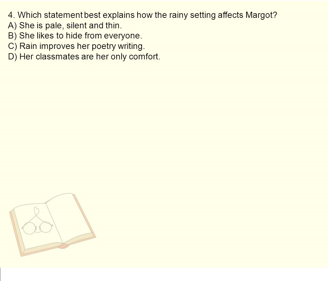 4. Which statement best explains how the rainy setting affects Margot