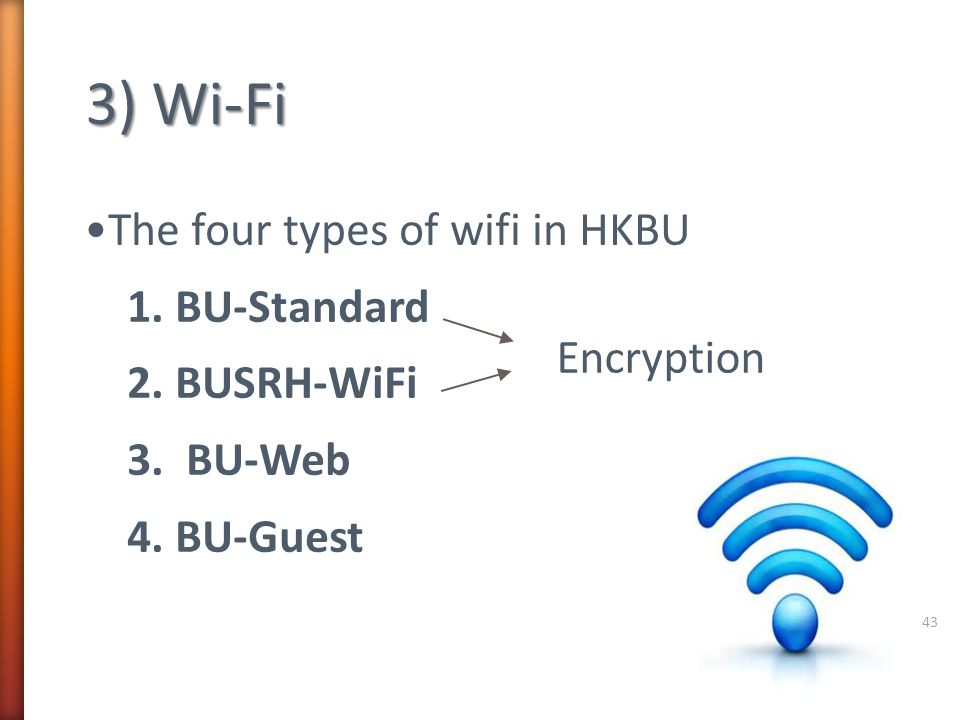 3) Wi-Fi •The four types of wifi in HKBU 1. BU-Standard 2. BUSRH-WiFi