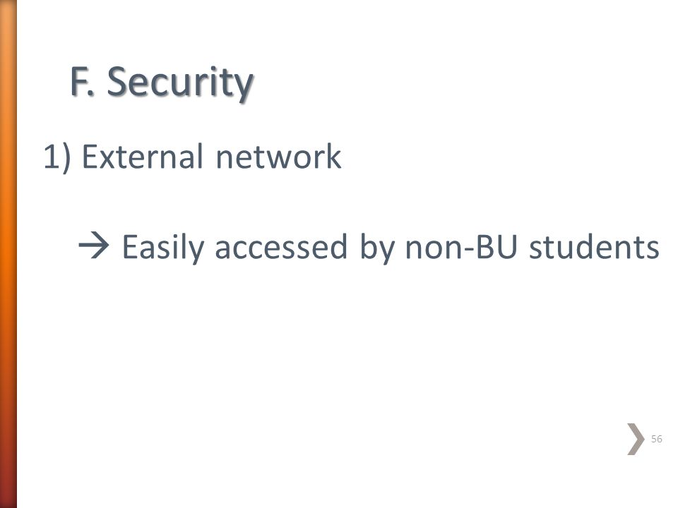 F. Security 1) External network  Easily accessed by non-BU students