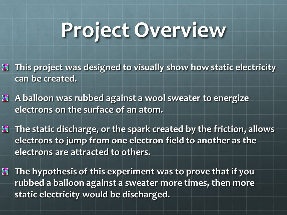Project Overview This project was designed to visually show how static electricity can be created.