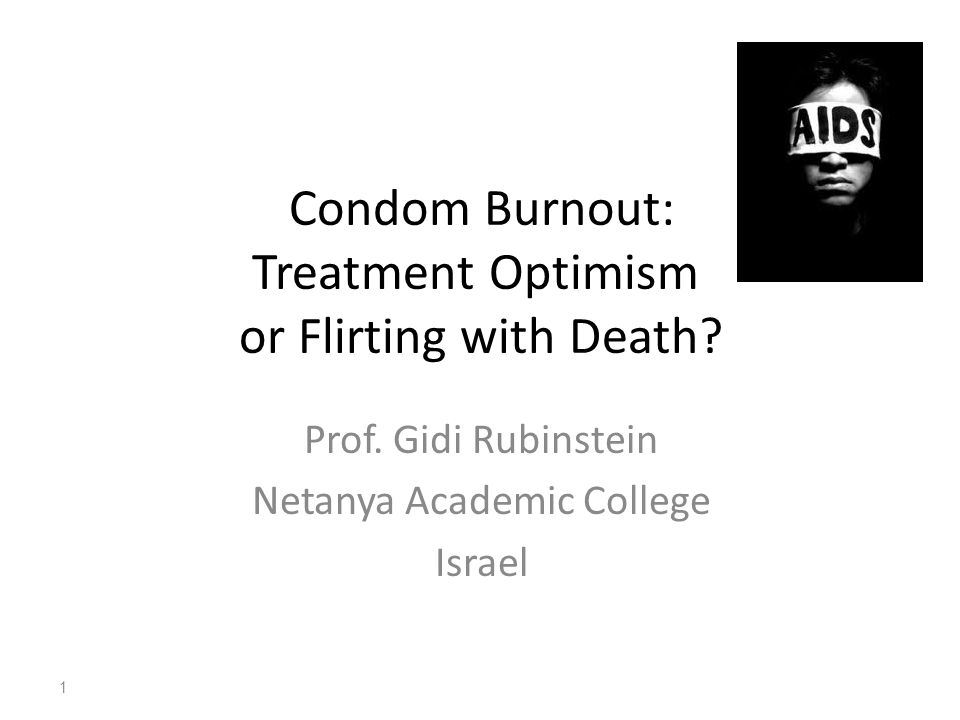 Condom Burnout: Treatment Optimism or Flirting with Death