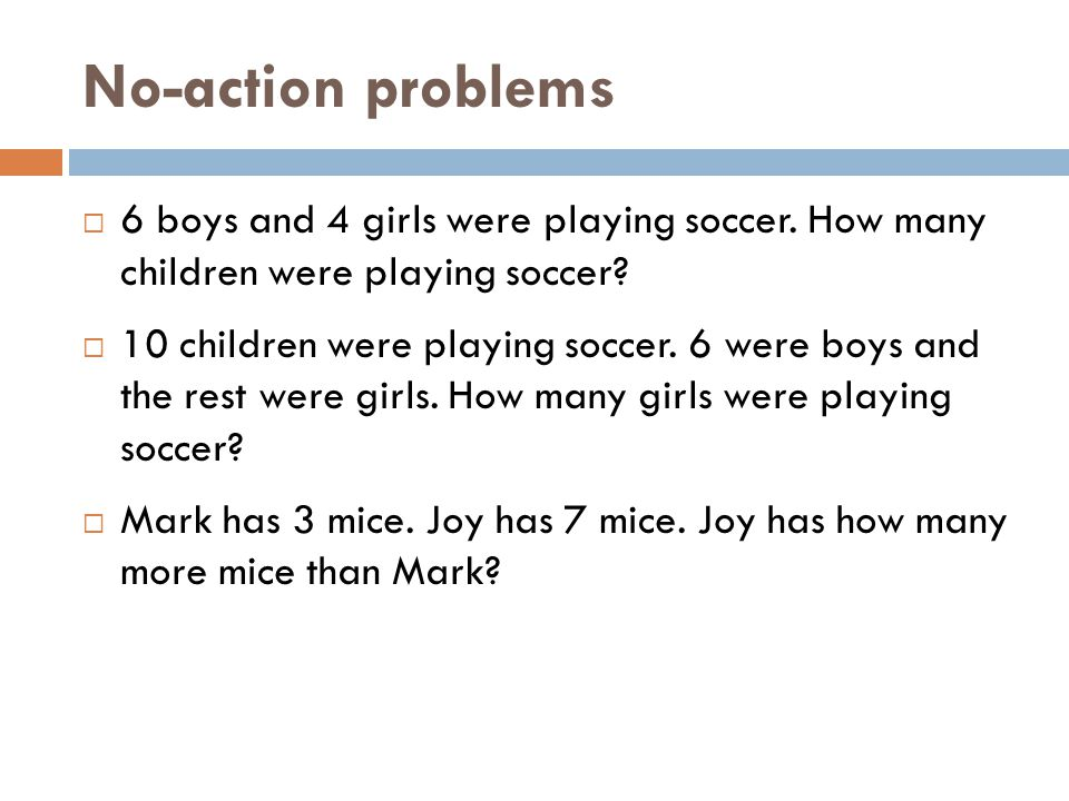 No-action problems 6 boys and 4 girls were playing soccer. How many children were playing soccer