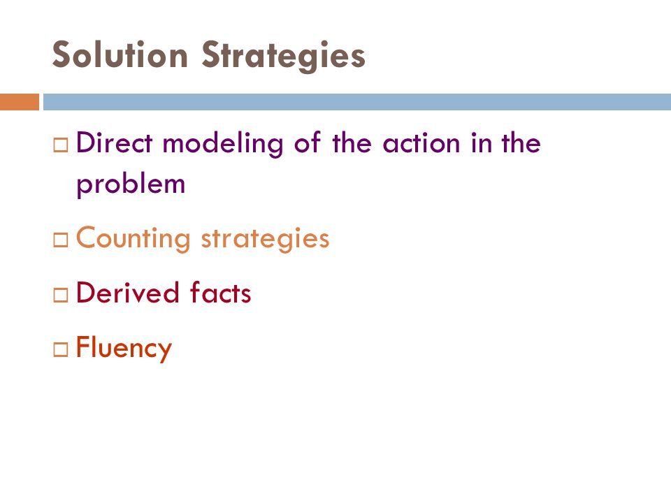 Solution Strategies Direct modeling of the action in the problem