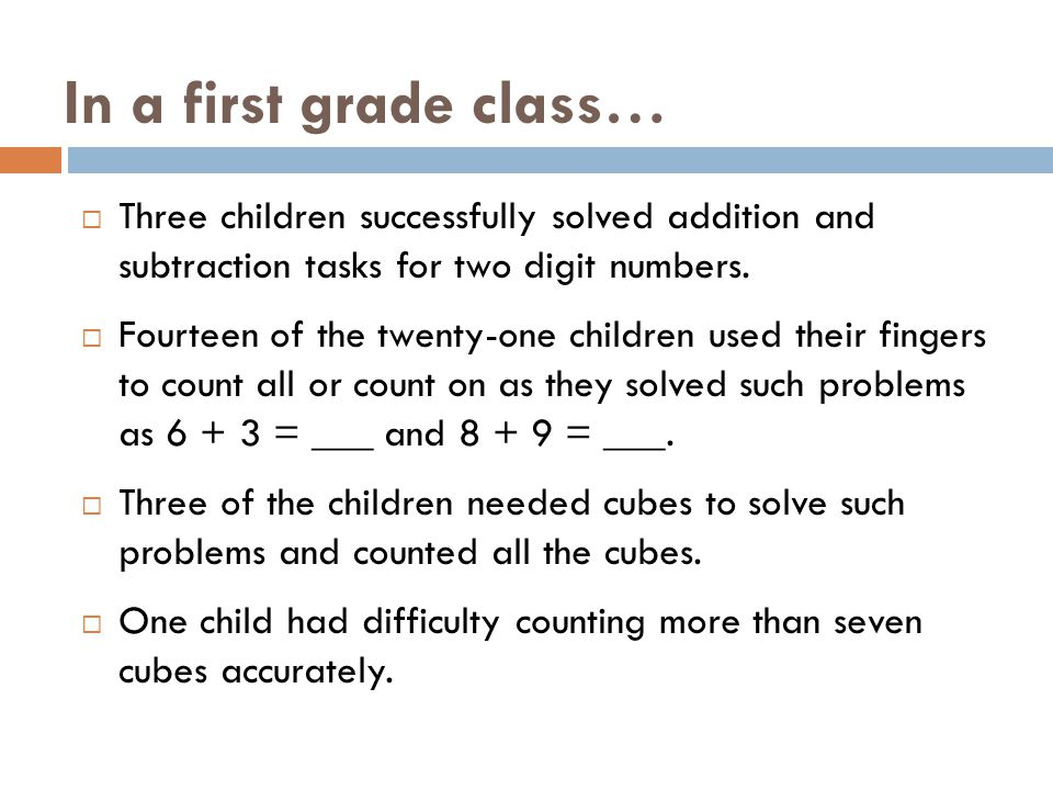 In a first grade class… Three children successfully solved addition and subtraction tasks for two digit numbers.