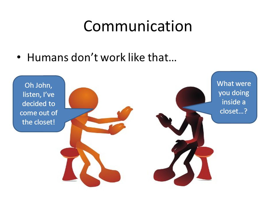 Communication Humans don't work like that…