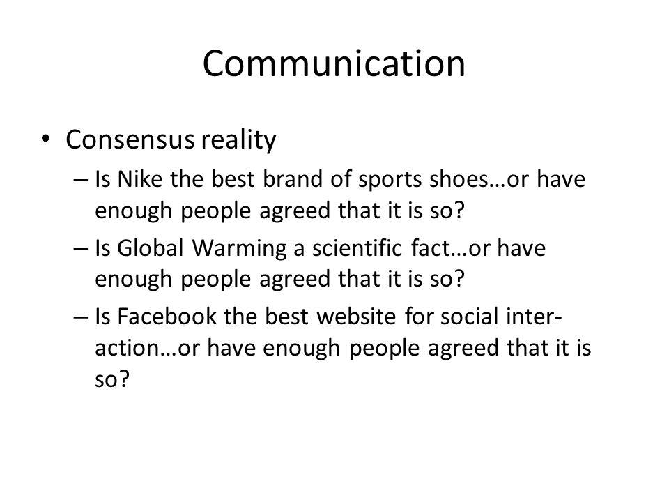 Communication Consensus reality