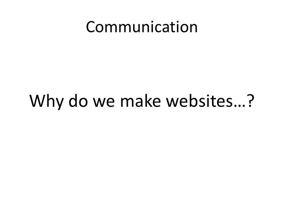 Why do we make websites…