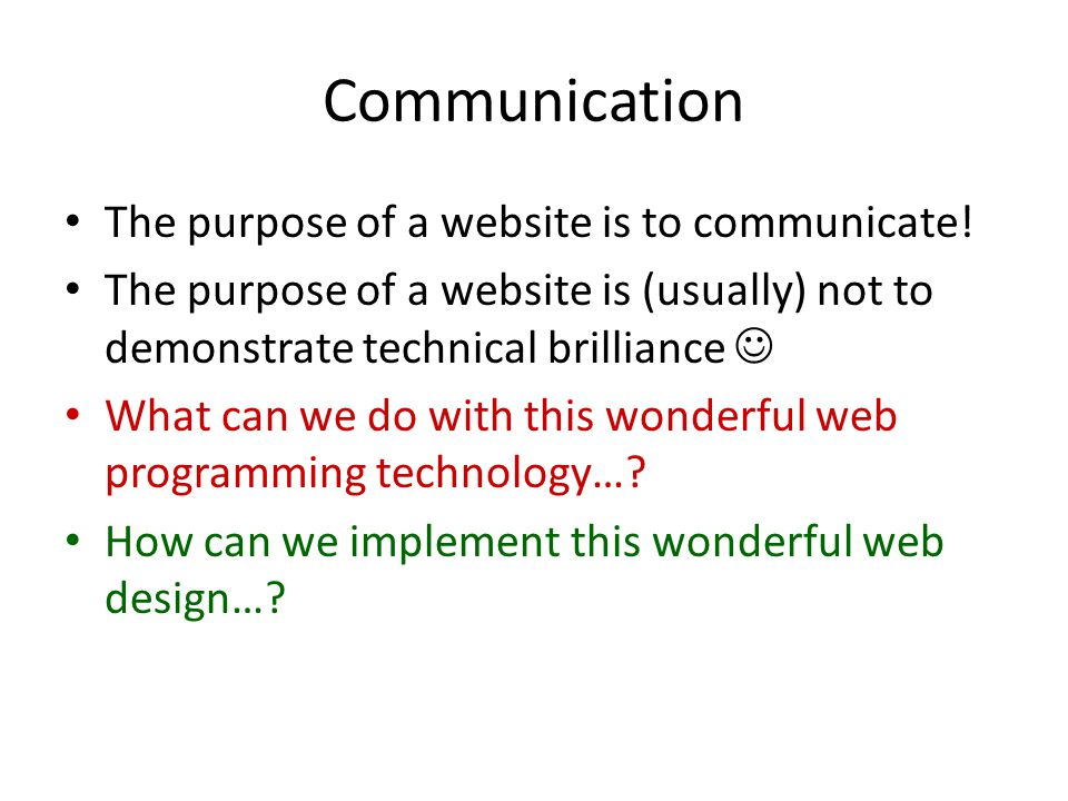 Communication The purpose of a website is to communicate!