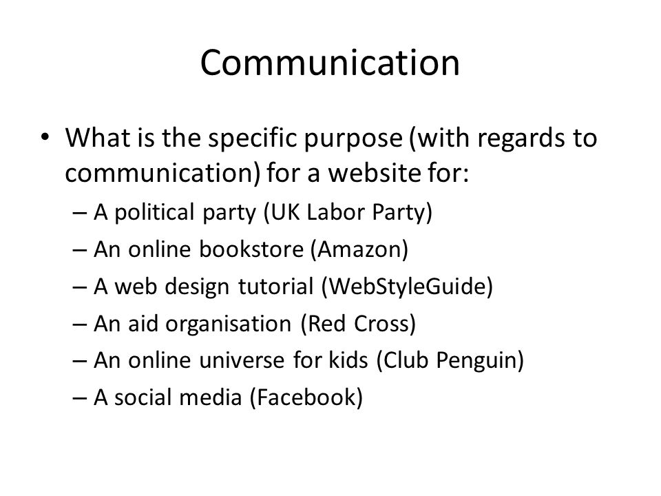 Communication What is the specific purpose (with regards to communication) for a website for: A political party (UK Labor Party)