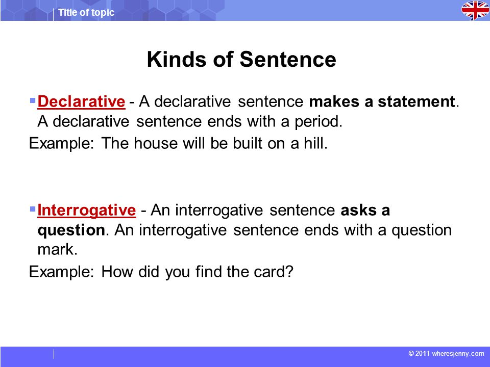 Kinds of Sentence Declarative - A declarative sentence makes a statement. A declarative sentence ends with a period.