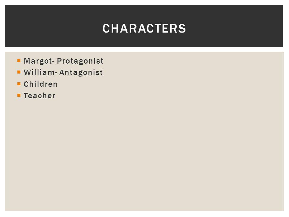 Characters Margot- Protagonist William- Antagonist Children Teacher
