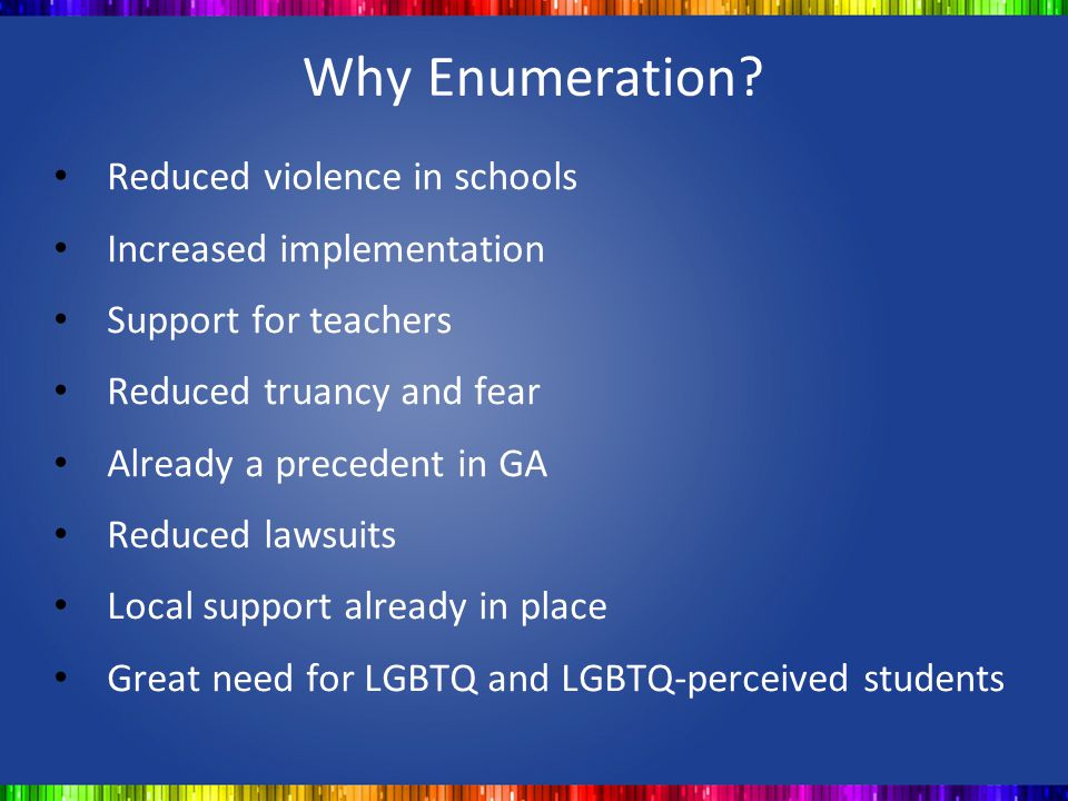 Why Enumeration Reduced violence in schools Increased implementation