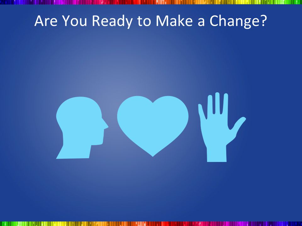 Are You Ready to Make a Change