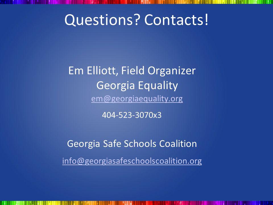 Questions Contacts! Em Elliott, Field Organizer Georgia Equality em@georgiaequality.org. 404-523-3070x3.