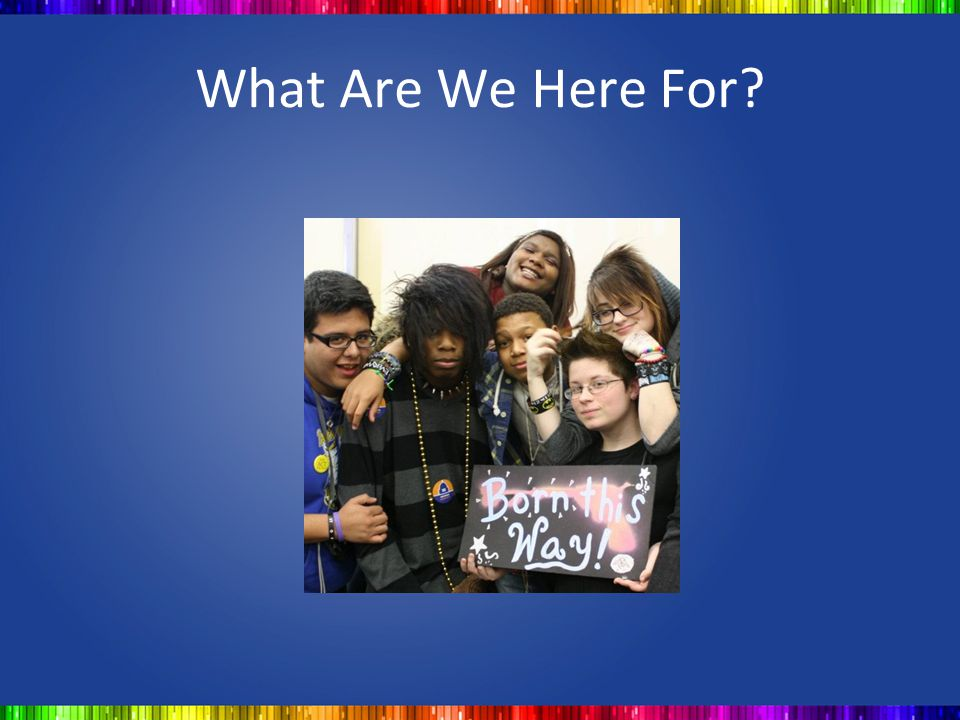 What Are We Here For Photo is of queer students from GSA Summit 2012