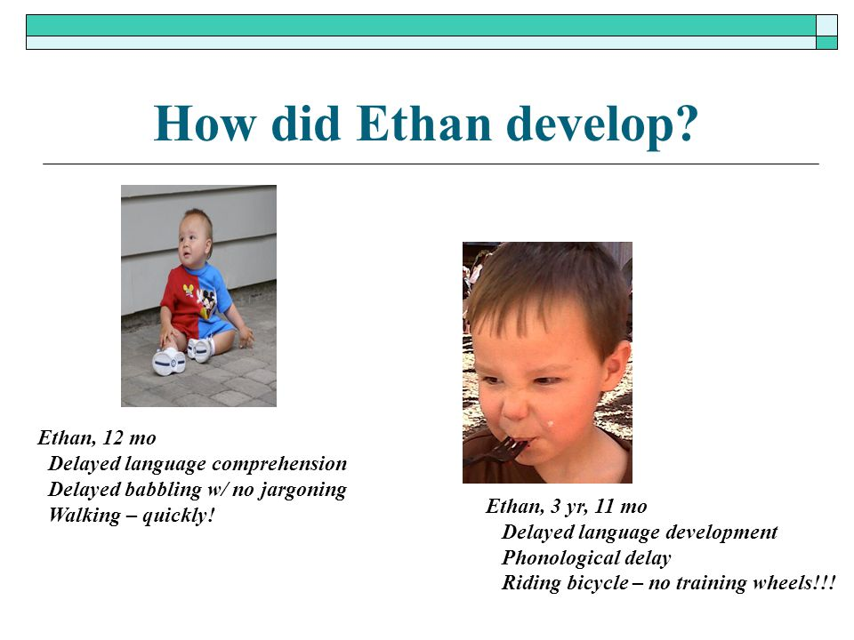 How did Ethan develop Ethan, 12 mo Delayed language comprehension