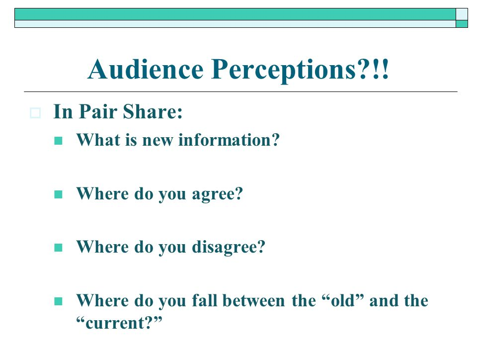 Audience Perceptions !! In Pair Share: What is new information