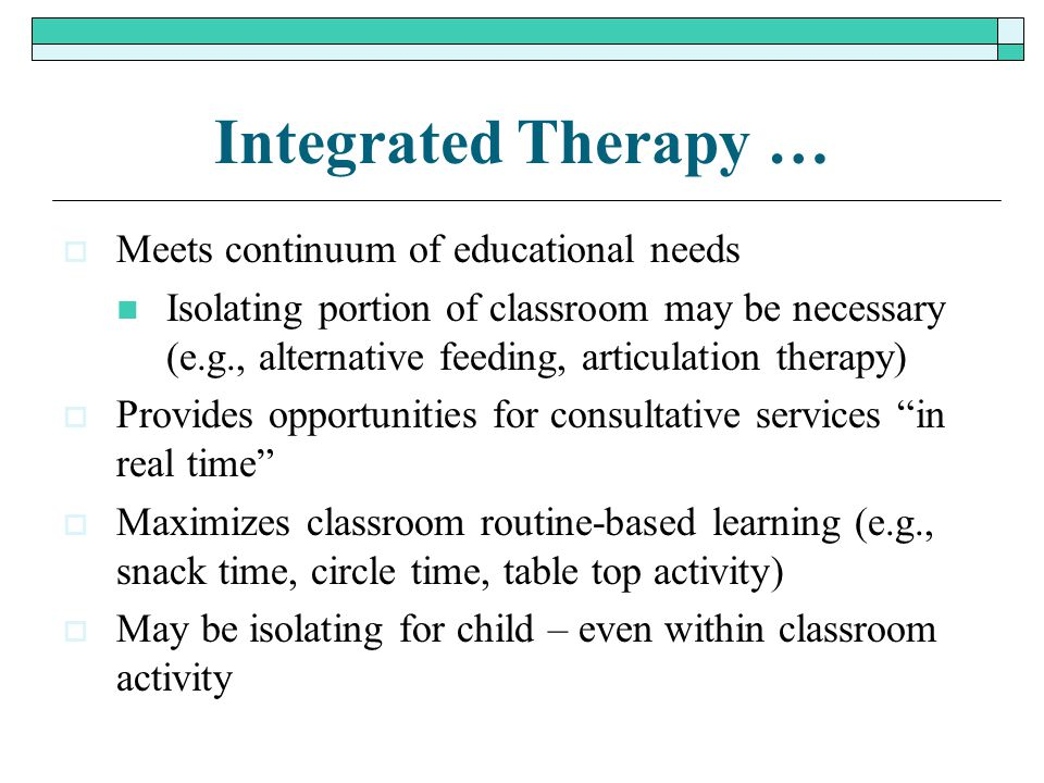 Integrated Therapy … Meets continuum of educational needs