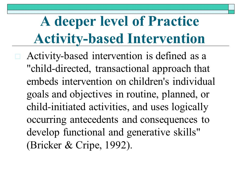 A deeper level of Practice Activity-based Intervention