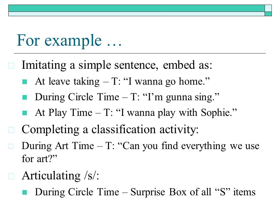 For example … Imitating a simple sentence, embed as: