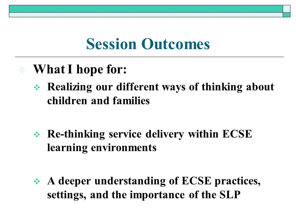 Session Outcomes What I hope for: