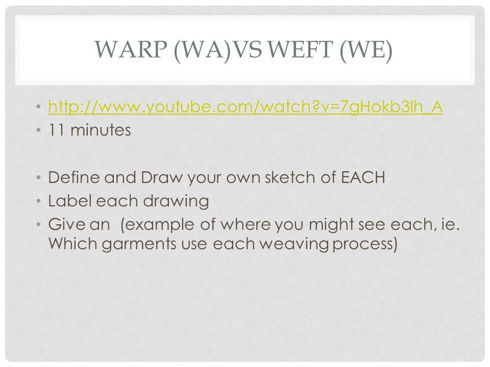 Warp (WA)vs WEFT (WE) http://www.youtube.com/watch v=7gHokb3lh_A