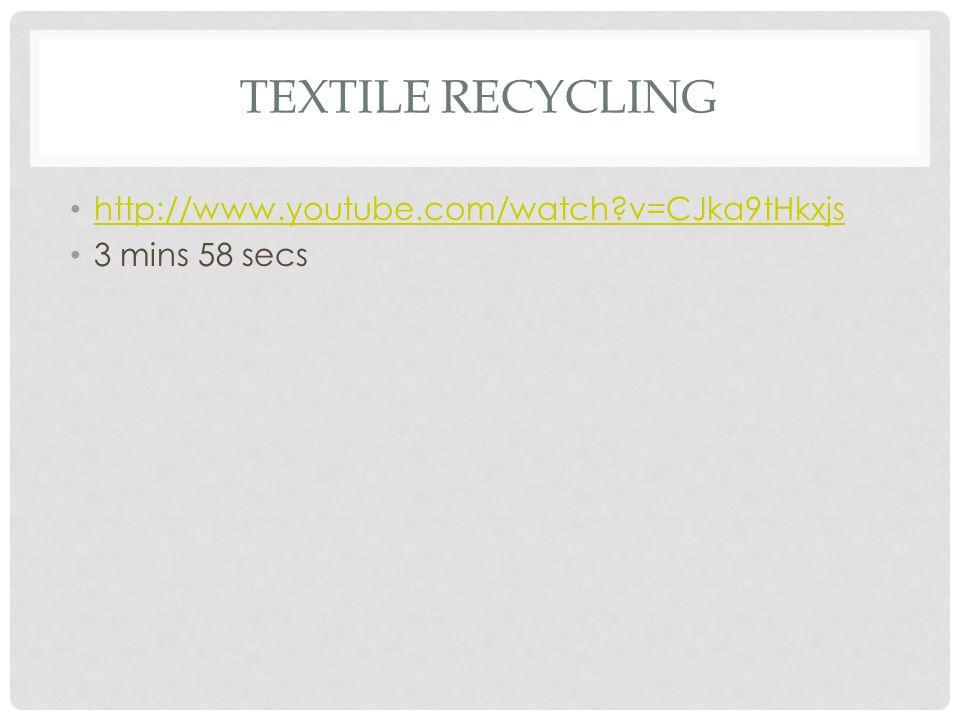 Textile Recycling http://www.youtube.com/watch v=CJka9tHkxjs