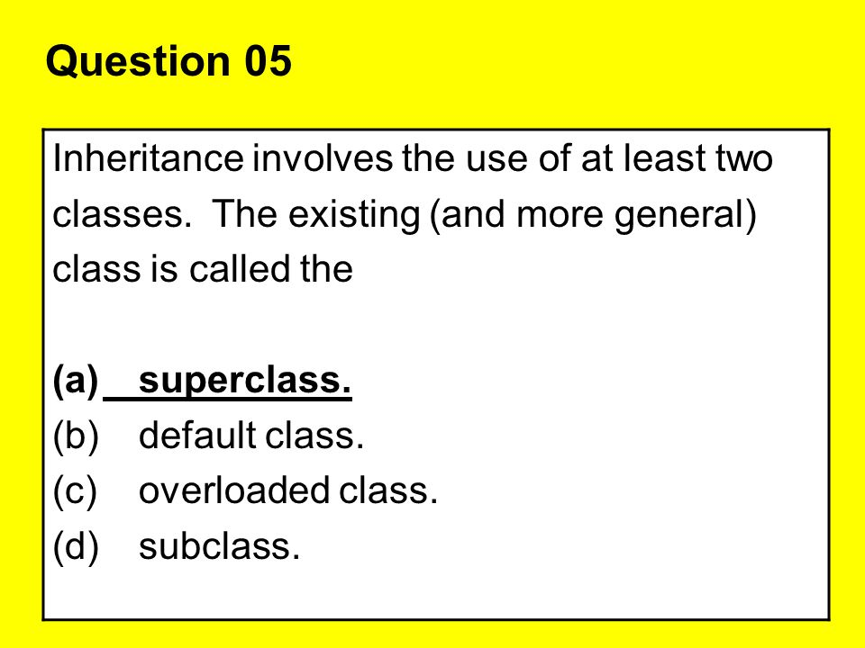 Question 05 Inheritance involves the use of at least two