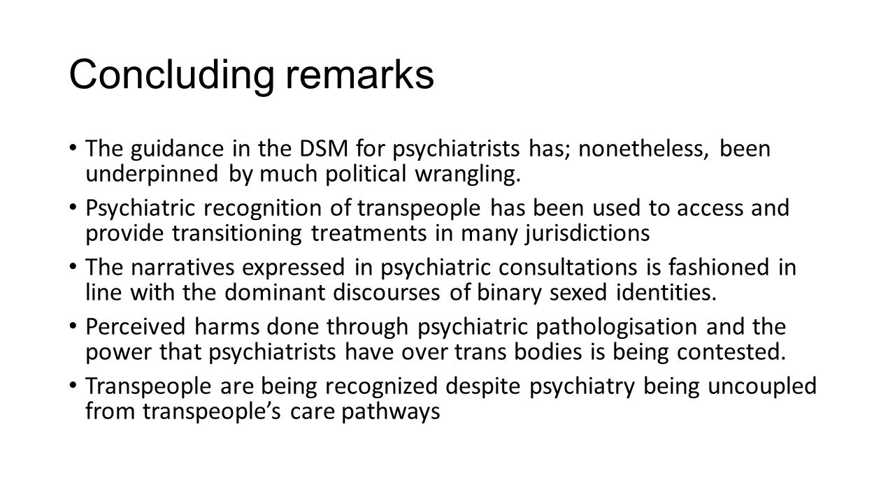 Concluding remarks The guidance in the DSM for psychiatrists has; nonetheless, been underpinned by much political wrangling.