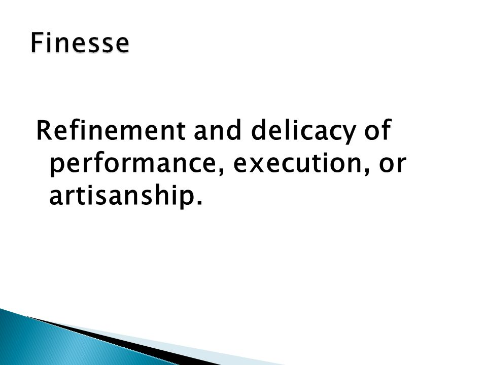 Finesse Refinement and delicacy of performance, execution, or artisanship.