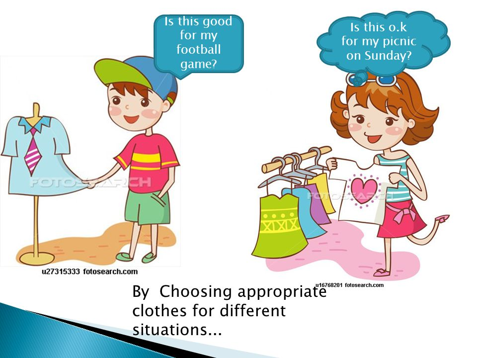 By Choosing appropriate clothes for different situations...
