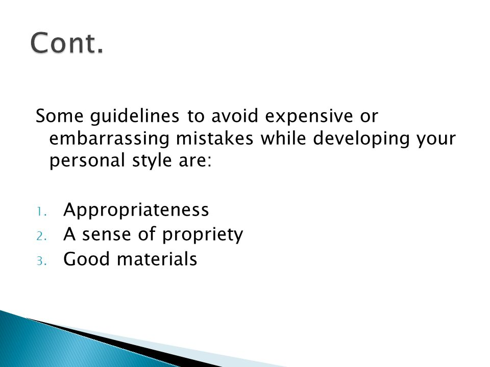 Cont. Some guidelines to avoid expensive or embarrassing mistakes while developing your personal style are: