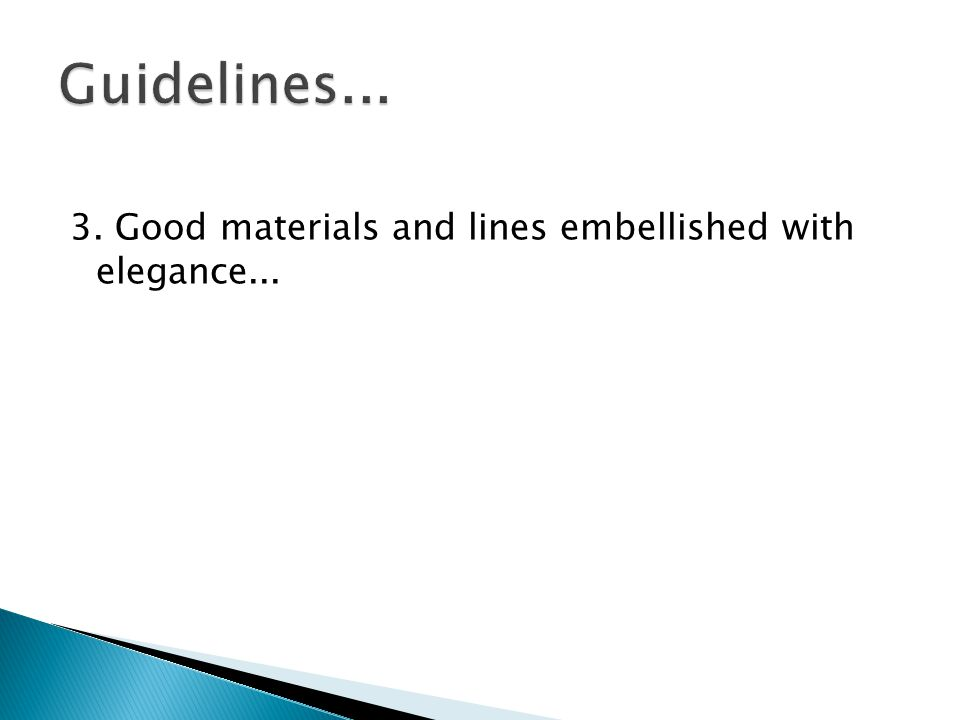 Guidelines... 3. Good materials and lines embellished with elegance...