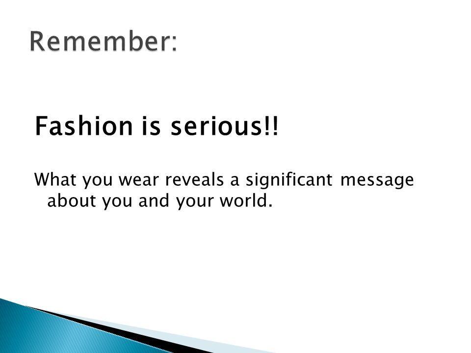 Remember: Fashion is serious!!