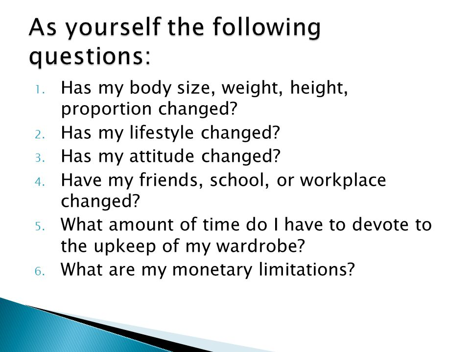 As yourself the following questions: