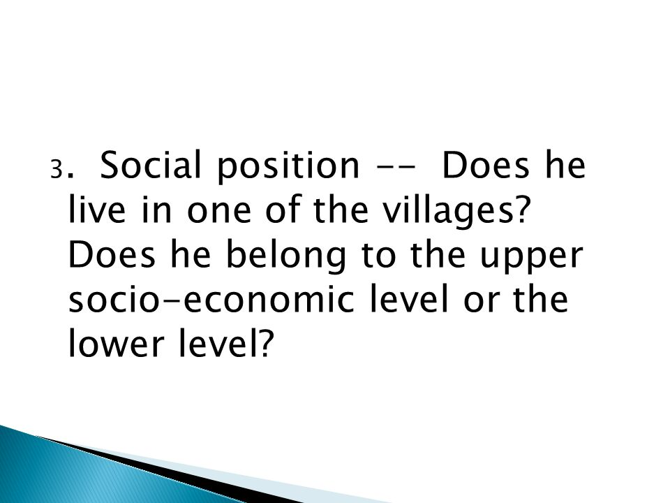 3. Social position -- Does he live in one of the villages