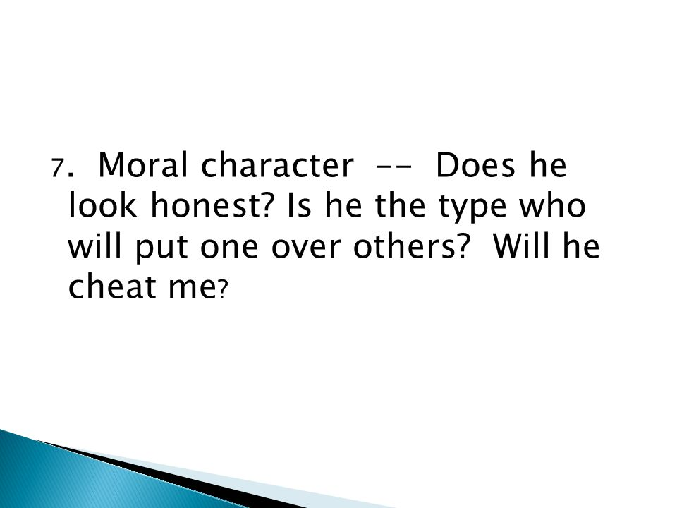 7. Moral character -- Does he look honest