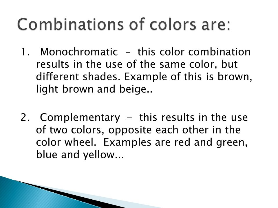 Combinations of colors are: