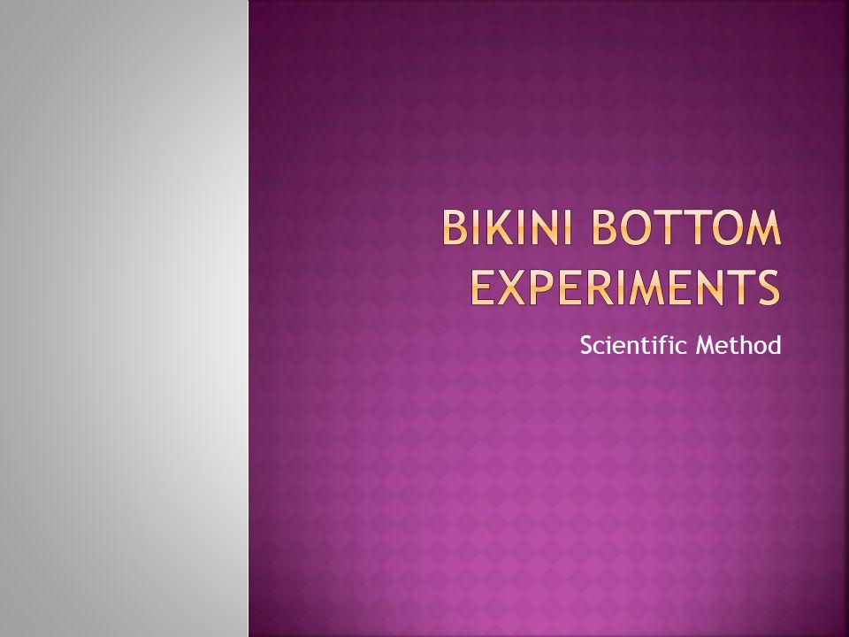 Bikini Bottom Experiments
