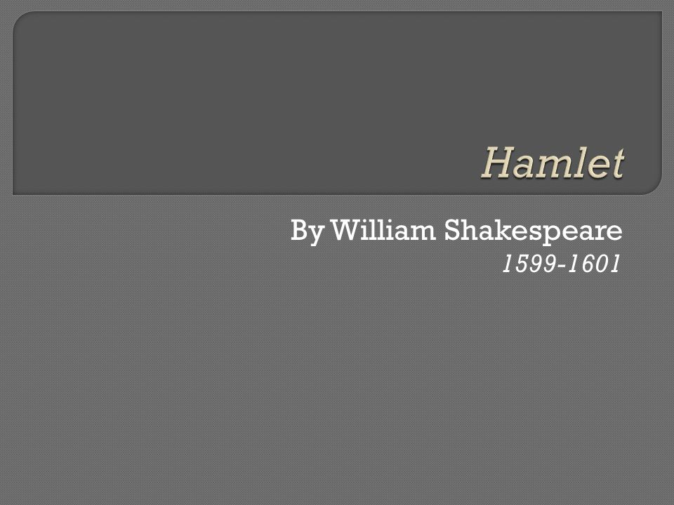By William Shakespeare 1599-1601