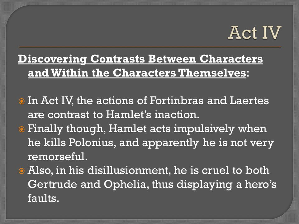Act IV Discovering Contrasts Between Characters and Within the Characters Themselves: