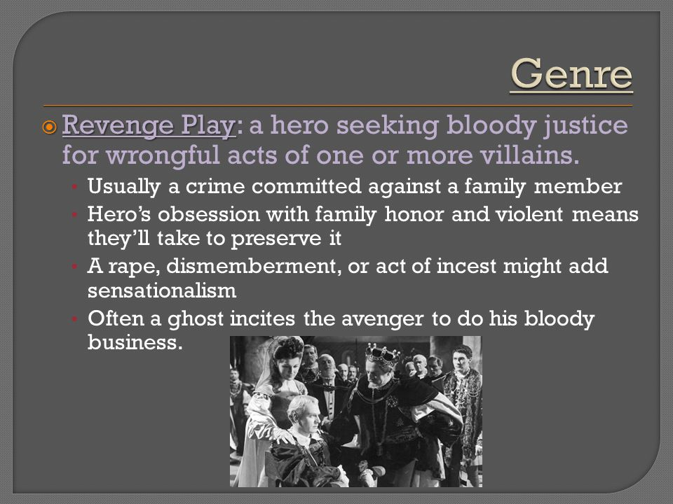 Genre Revenge Play: a hero seeking bloody justice for wrongful acts of one or more villains. Usually a crime committed against a family member.