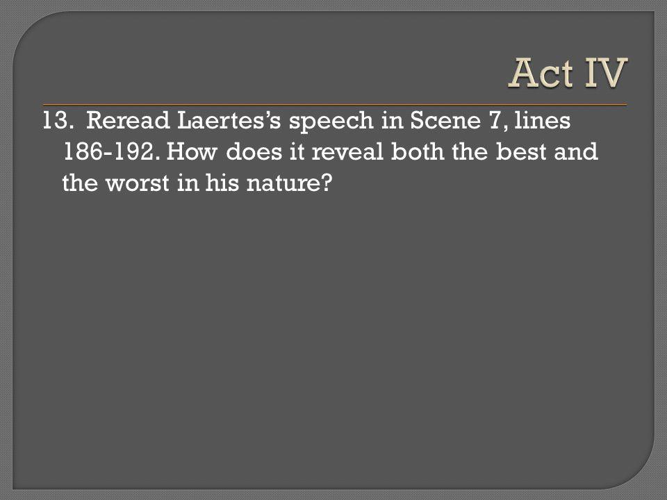 Act IV 13. Reread Laertes's speech in Scene 7, lines 186-192.