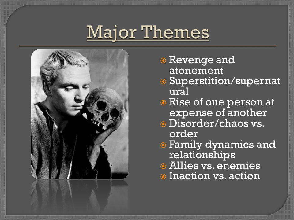 Major Themes Revenge and atonement Superstition/supernatural