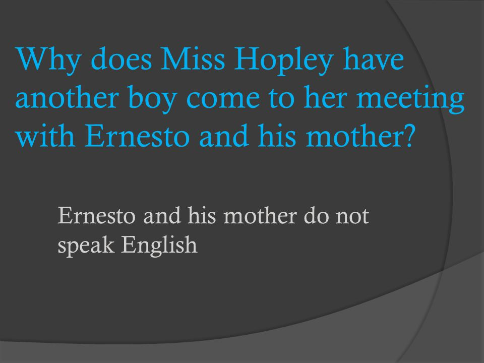 Why does Miss Hopley have another boy come to her meeting with Ernesto and his mother