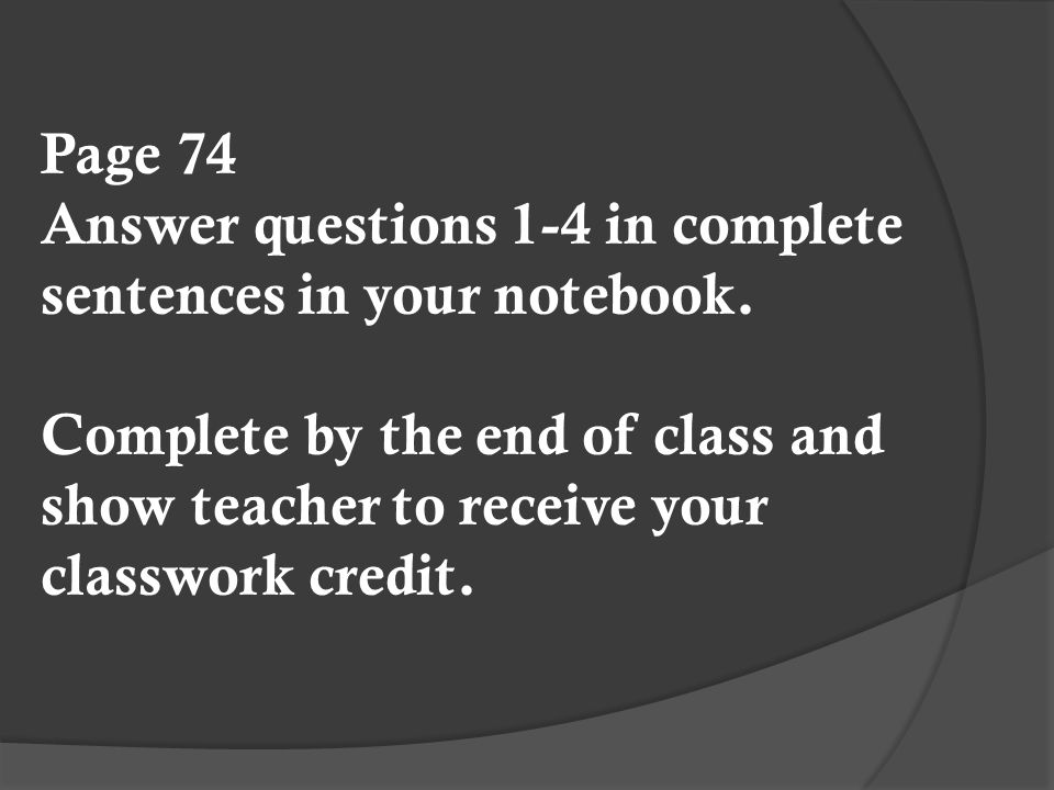 Page 74 Answer questions 1-4 in complete sentences in your notebook
