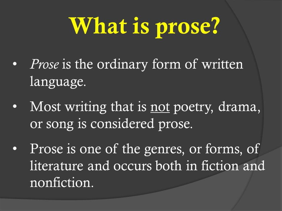 What is prose Prose is the ordinary form of written language.