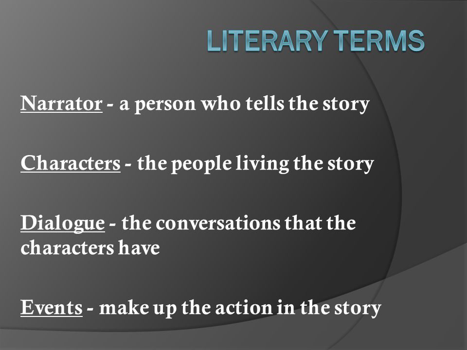 Literary Terms Narrator - a person who tells the story
